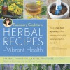 Rosemary Gladstar's Herbal Recipes for Vibrant Health: 175 Teas, Tonics, Oils, Salves, Tinctures, and Other Natural Remedies for the Entire Family - Rosemary Gladstar