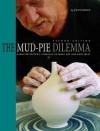 The Mud-Pie Dilemma: A Master Potter's Struggle to Make Art and Ends Meet - John J. Nance