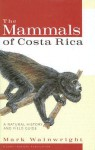 The Mammals of Costa Rica: A Natural History and Field Guide - Mark D. Wainwright, Oscar Arias