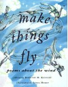 Make Things Fly: Poems about the Wind - Dorothy M. Kennedy
