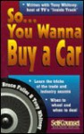 So... You Wanna Buy a Car: Insider Tips for Saving Money and Your Sanity - Bruce Fuller