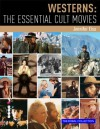 Westerns: The Essential Cult Movies - Jennifer Eiss, Steve White, JP Rutter