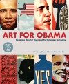 Art for Obama: Designing the Campaign for Change - Shepard Fairey, Jennifer Gross
