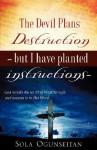 The Devil Plans Destruction -But I Have Planted Instructions- - Sola Ogunseitan