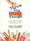 Throw Out Fifty Things: Clear The Clutter, Find Your Life (MP3 Book) - Gail Blanke