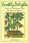 Earthly Delights: Tubs of Tomatoes and Buckets of Beans - Jack Kramer