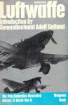 Luftwaffe: Birth, Life and Death of An Air Force (Weapons Book, #10) - Alfred Price, Adolf Galland, Barrie Pitt, David Mason