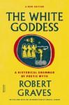 The White Goddess: A Historical Grammar of Poetic Myth - Robert Graves, Grevel Lindop
