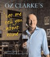 Oz Clarke's Let Me Tell You About Wine: A Beginner's Guide to Understanding and Enjoying Wine - Oz Clarke