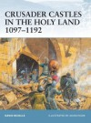 Crusader Castles in the Holy Land 1097-1192 - David Nicolle