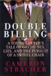Double Billing: A Young Lawyer's Tale Of Greed, Sex, Lies, And The Pursuit Of A Swivel Chair - Cameron Stracher