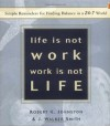 Life Is Not Work, Work Is Not Life: Simple Reminders for Finding Balance in a 24-7 World - Robert K. Johnston, J. Walker Smith