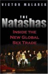 The Natashas: Inside the New Global Sex Trade - Victor Malarek