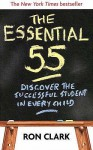 The Essential 55: Discover the Successful Student in Every Child - Ron Clark