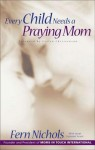 Every Child Needs a Praying Mom - Janet Kobobel Grant