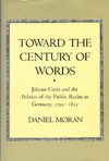 Toward the Century of Words: Johann Cotta and the Politics of the Public Realm in Germany, 1795-1832 - Daniel Moran