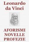 Aforismi, Novelle, Profezie (Edizione Annotata) (Italian Edition) - Leonardo da Vinci, Giorgio Vasari