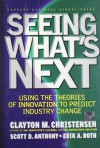 Seeing What's Next: Using Theories of Innovation to Predict Industry Change - Clayton M. Christensen, Scott D. Anthony, Erik A. Roth