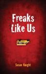 Freaks Like Us - Susan Vaught