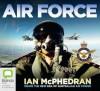 Air Force: Inside the New Era of Australian Air Power (Audio) - Ian McPhedran, Richard Aspel