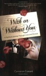 With or Without You: A Spiritual Journey Through Love and Divorce - Cameron Conant