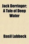 Jack Derringer; A Tale of Deep Water - Basil Lubbock