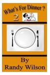 What's for Dinner 2 - Randy Wilson