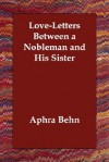Love-Letters Between a Nobleman and His Sister - Aphra Behn