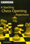 A Startling Chess Opening Repertoire - Chris Baker