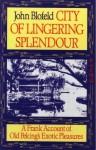 City of Lingering Splendour: A Frank Account of Old Peking's Exotic Pleasures - John Blofeld