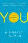 The Economy of You: Discover Your Inner Entrepreneur and Recession-Proof Your Life - Kimberly Palmer