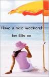 Have a Nice Weekend - Ian Ellis