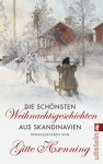 Die schönsten Weihnachtsgeschichten aus Skandinavien - Gitte Haenning, Hans Christian Andersen, August Strindberg, Herman Bang, Astrid Lindgren, Hanne-Vibeke Holst, Åke Edwardson