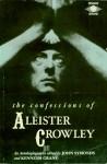 The Confessions of Aleister Crowley: An Autohagiography - Aleister Crowley, Kenneth Grant, John Symonds