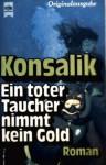 Ein Toter Taucher Nimmt Kein Gold - Heinz G. Konsalik