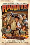 Raiders!: The Story of the Greatest Fan Film Ever Made - Alan Eisenstock