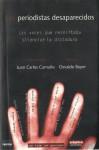 Los periodistas desaparecidos: Las voces que necesitaba silenciar la dictadura - Juan Carlos Camaño, Osvaldo Bayer, Héctor Germán Oesterheld