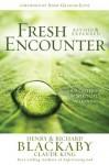 Fresh Encounter: God's Plan for Your Spiritual Awakening - Claude V. King, Henry T. Blackaby, Richard Blackaby, Anne Lotz