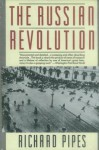 The Russian Revolution - Richard Pipes