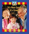It's Not Good, It's Great! - Mary Elizabeth Salzmann
