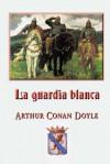 La Guardia Blanca - Arthur Conan Doyle
