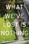 What We've Lost is Nothing - Rachel Louise Snyder