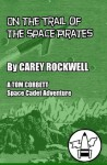 On The Trail Of The Space Pirates: A Tom Corbett Space Cadet Adventure - Carey Rockwell
