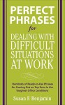 Perfect Phrases for Dealing with Difficult Situations at Work: Hundreds of Ready-to-Use Phrases for Coming Out on Top Even in the Toughest Office Conditions - Susan Benjamin