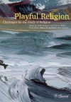 Playful Religion: Challenges for the Study of Religion - André Droogers, Grace Davie, Peter B. Clarke, Sidney M. Greenfield, Peter Versteeg, Anton Van Harskamp