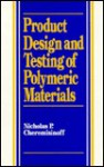 Product Design and Testing of Polymeric Materials - Nicholas P. Cheremisinoff