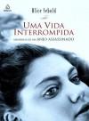 Uma Vida Interrompida: Memórias de um Anjo Assassinado - Alice Sebold