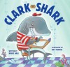 Clark the Shark - Bruce Hale, Guy Francis