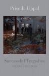 Successful Tragedies: Poems, 1998-2010 - Priscila Uppal