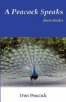 A Peacock Speaks: Short Stories - Don Peacock, Don Hart, Tonya Foreman